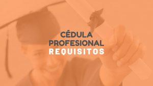 Requisitos cédula profesional México